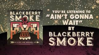 Blackberry Smoke Ain't Gonna Wait