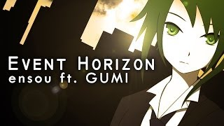 [ GUMI ] Event Horizon ( Vocaloid Original)