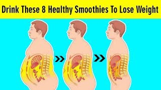 Drink These 8 Healthy Smoothies To Lose Weight Fast And Easy (Weight Loss Recipes)