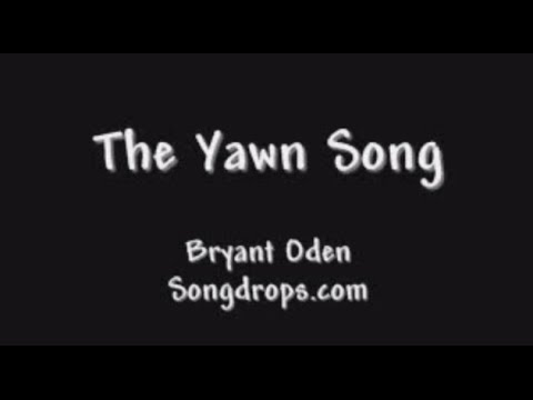 The Yawn Song. (Can YOU go the whole song without yawning?)