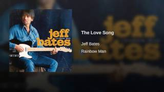 Jeff Bates The Love Song