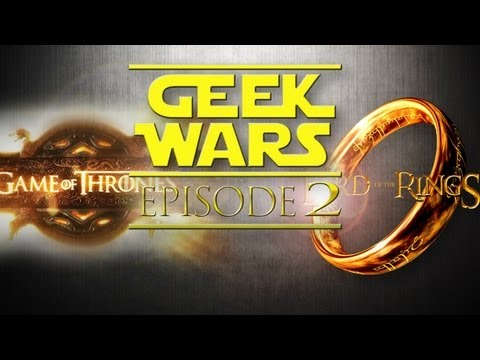 Geek Wars - 02 - Game of Thrones vs Lord of the Rings
