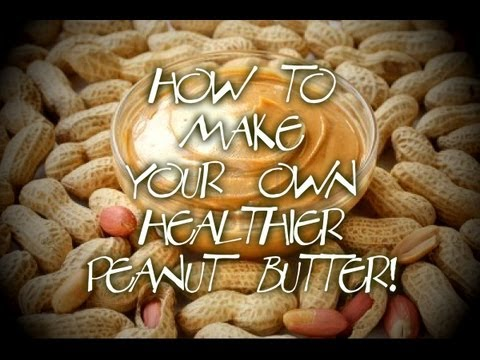 ♥How to Make Your Own Healthier Peanut Butter! (clean eating)♥