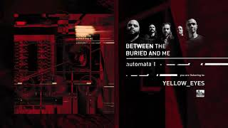 BETWEEN THE BURIED AND ME - Yellow Eyes
