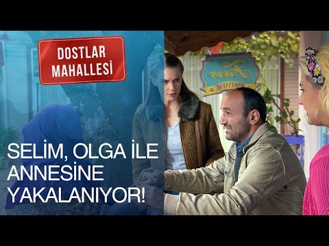 Dostlar Mahallesi 1. Bölüm - Selim, Olga ile annesine yakalandı!
