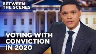 Voting with Conviction in 2020 - Between the Scenes | The Daily Show