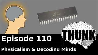 THUNK - 110. Physicalism & Decoding Minds