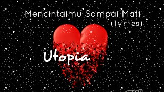 Mencintaimu Sampai Mati - Utopia (lyrics)