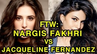 For The Win: Nargis Fakhri vs Jacqueline Fernandez