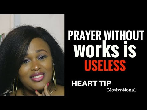 Prayer without works is useless Ngozi Saah