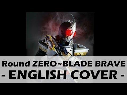 Round ZERO~BLADE BRAVE (Original English Cover) - Kamen Rider Blade Opening 1