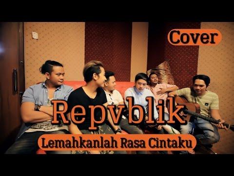 Lemahkanlah Rasa Cintaku - (Acoustic Cover by Repvblik)