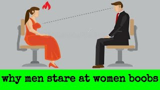 why do men stare at women's boobs?   why men are attracted to women's boobs?