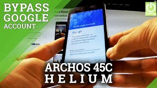 How to Bypass Google Account Verification in ARCHOS 45c Helium 4G