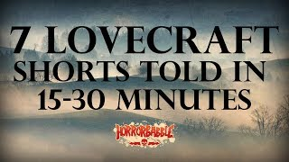 7 Lovecraft Shorts Told in 15-30 Minutes (By HorrorBabble)