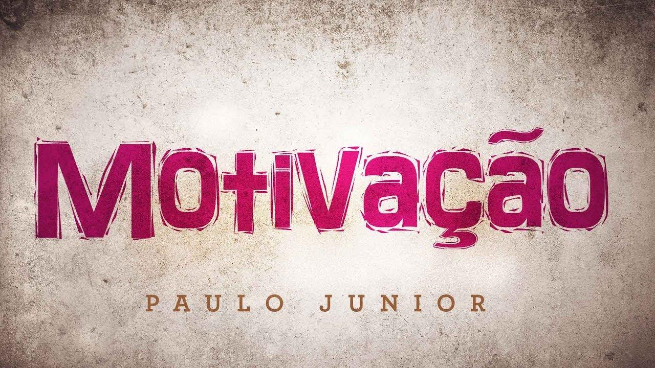 A Melhor Mensagem Motivacional do Mundo - Paulo Junior