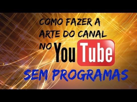 Como Fazer a arte do canal no youtube sem usar programas 2016 thumbnail