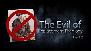 The Evil Of Replacement Theology Part 2