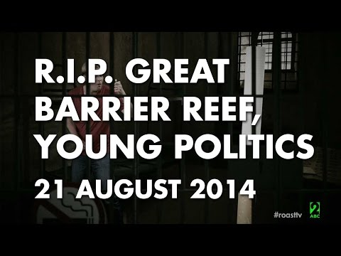 The Roast - 21 August 2014: R.I.P. Great Barrier Reef,  Young Politics