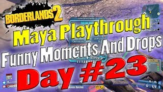 Borderlands 2   Maya Playthrough Funny Moments And Drops   Day #23