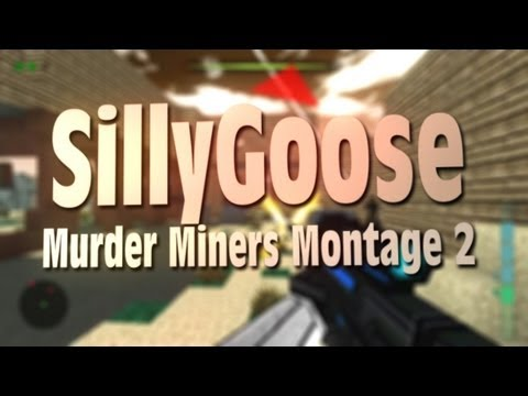 SillyGoose :: Murder Miners Montage 2 - Edited by SillyGoose