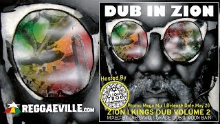 Dub In Zion - Zion I Kings Dub Vol.2 [Official Album MegaMix - Hosted by Lion Trod 2017]