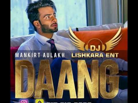 Dj Lishkara !!DAANG Mix !! Mankirt Aulakh !! new punjabi song 2017