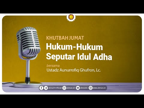Khotbah Jumat: Hukum Hukum Seputar Idul Adha - Ustadz Aunur Rafiq, Lc
