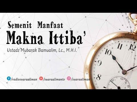 Semenit Manfaat: Makna Ittiba' Menurut Imam Ahmad - Ustadz Mubarak Bamualim, Lc., M.H.I