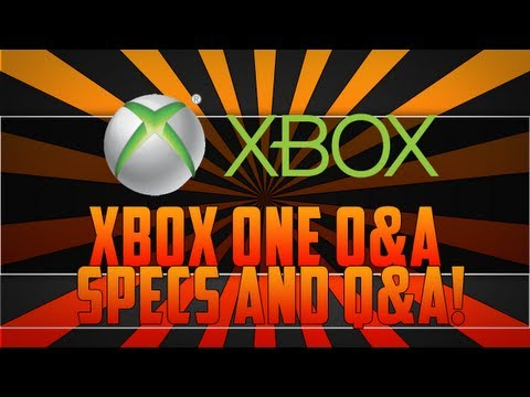 Xbox One - Specs And Q&A! Always Online? Blu-Ray, 8GB RAM, 1000 Friends!