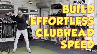 HOW TO BUILD EFFORTLESS CLUBHEAD SPEED