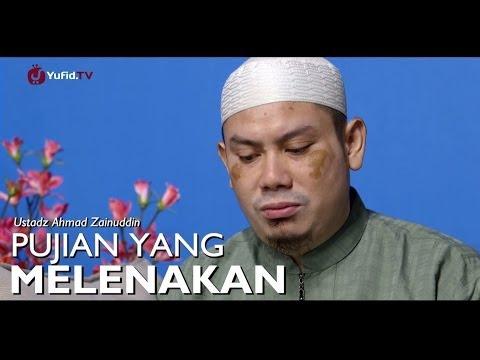 Nasehat Islami: Pujian Yang Melenakan - Ustadz Ahmad Zainuddin