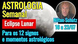 Astrologia semanal - Eclipse lunar para os 12 signos e momentos astrológicos - 16 a 23 julho