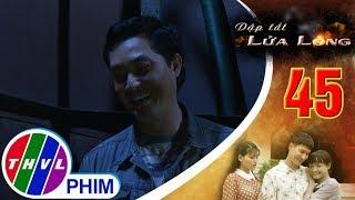THVL | Dập tắt lửa lòng - Tập 45[3]: Phú kể lại sự thật mình đã tráo con của Hoa và Bích