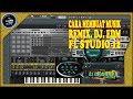 Cara Membuat Musik Remix / House / Dj / Edm Dengan Fl Studio 12