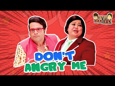 Don't Angry Me | Bittu Bak Bak