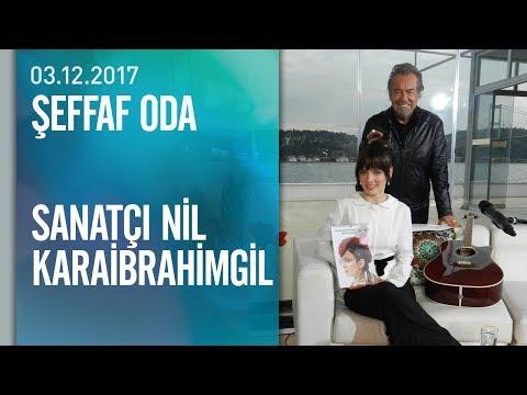 Nil Karaibrahimgil, Şeffaf Oda'ya konuk oldu - 03.12.2017 Pazar
