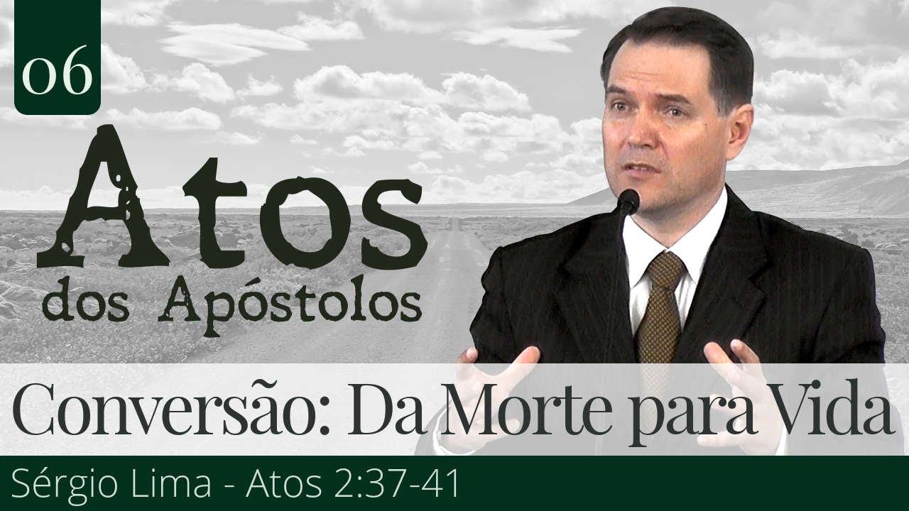 06. Conversão: Da Morte para Vida - Sérgio Lima