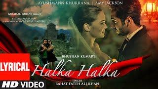 HALKA HALKA Lyrical Video   Rahat Fateh Ali Khan Feat. Ayushmann Khurrana & Amy Jackson   T-Series