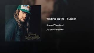 Adam Wakefield Waiting On The Thunder