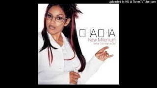 Watch Cha Cha New Millennium What Cha Wanna Do video