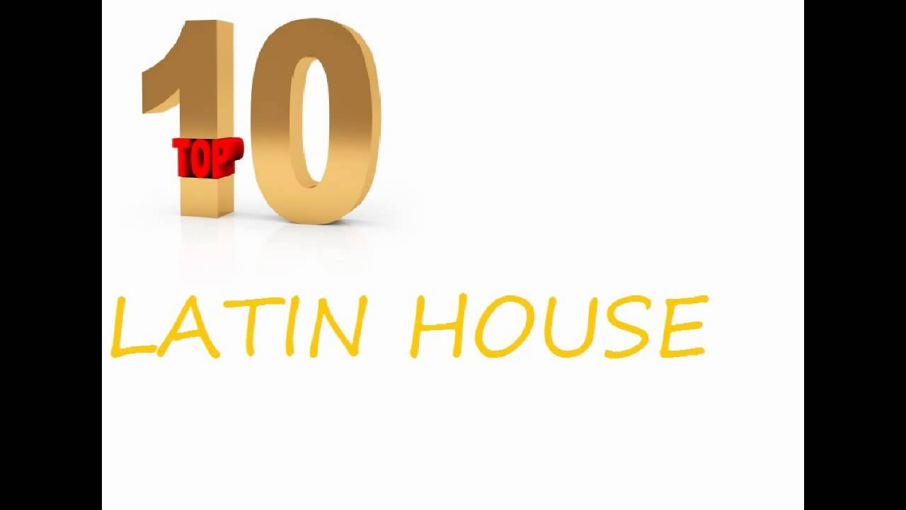 House now latin house music mix 2010 top 10 summer hits for Top 10 house songs