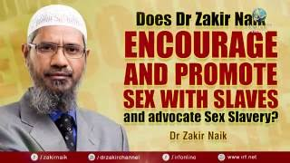 DOES DR ZAKIR NAIK ENCOURAGE AND PROMOTE SEX WITH SLAVES AND ADVOCATE SEX SLAVERY?