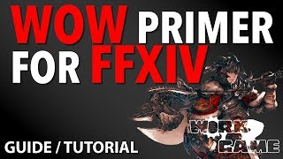 What you need to know from WOW to FFXIV [New player guide]