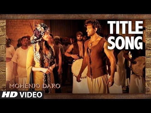 MOHENJO DARO TITLE SONG   Hrithik Roshan & Pooja Hegde   A.R. RAHMAN, ARIJIT SINGH   T-Series