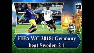 FIFA WC 2018: Germany beat Sweden 2-1 - Sports News