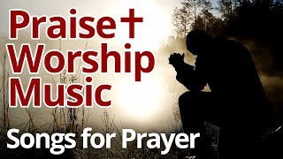 Praise and Worship Music Playlist 2019 - Songs for Prayer