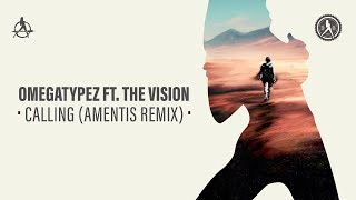 Omegatypez ft. The Vision - Calling (Amentis Remix)