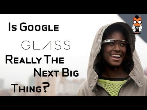 Is Google Glass Really The Next Big Thing?