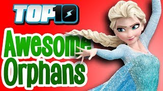 Top 10 Awesome Orphans